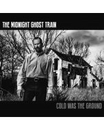 THE MIDNIGHT GHOST TRAIN - Cold Was The Ground CD